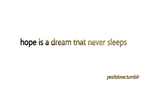 dream, hope, never, sleeps, that