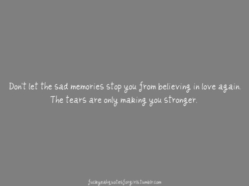 love, memories, stronger, tears, text