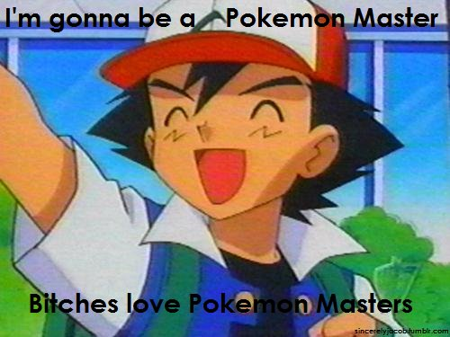 ash ketchum, bitches love, pokemon, pokemon master, First Set on Favim.com