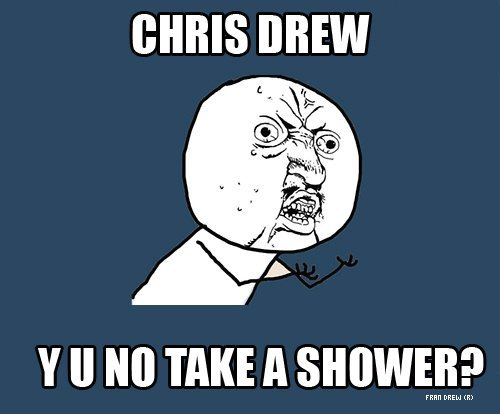 chris drew, nevershoutnever!, not fucking funny, y u no guy, yuno