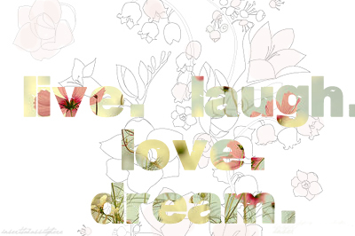 dream, flowers, laugh, life, live, love