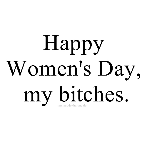 Happy Womens Day My Bitches Image 2593831 By