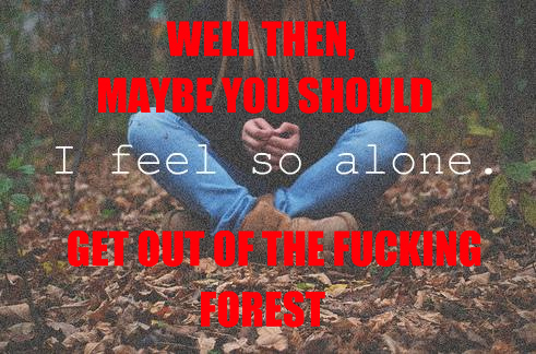 alone, feel, forest, fucking, haha