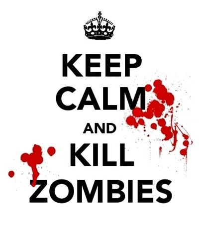 keep calm, kill, zombies