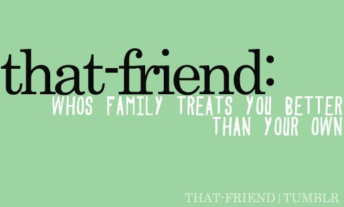 family, friend, treats you