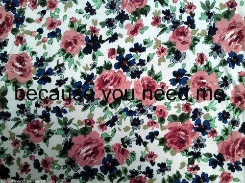 amanda, eva, eva amanda, floral, hipster, i need you, indie, me and you, need, quote, vintage, you, you and me