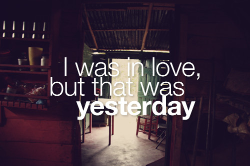 broke, love, quote, yesterday
