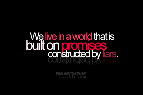 broken, liars, lies, live, picture quotes, promises, quote, text, typo, words, world