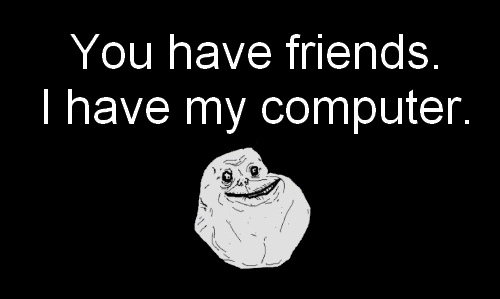 alone, black, black and white, computer, forever alone, friends, lonely, text, white