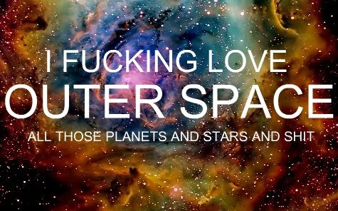fucking, love, outerspace, planets, shit, space, stars