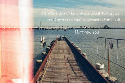 anxious, bible, bible verse, confide, confidence, dock, faith, favorite, future, god, hope, jesus, lake, life, love, matthew, ocean, old photo, past, photo, photography, pier, quote, sea, summer, tomorrow, truth, verse, water, worry