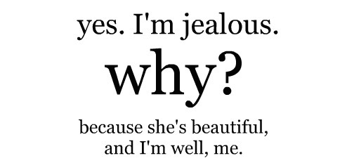 beautiful, drama, girls, insecurity, jealous, jealousy, life, quote, quotes