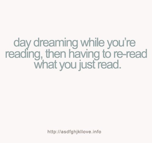 day, day dreaming, daydreaming, dreaming, funny, just, quote, read, reading, text, true, truth, typography