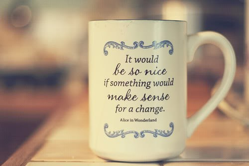 alice in wonderland, change, cup, make sense