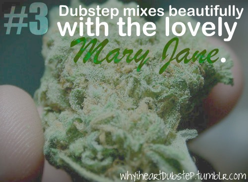 bass, dubstep, marijuana, mary jane, stoner, weed, why i heart dubstep