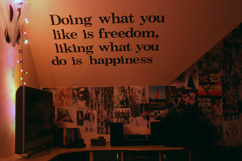 Bedroom freedom happiness happy life image 220004 for Tumblr bedroom ideas quotes
