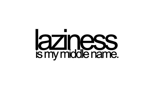 Laziness Quotes Tumblr Lazy Quotes Tumblr Lazy Middle