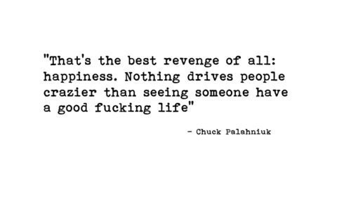 chuck palahniuk, happines, happy, quote, revenge