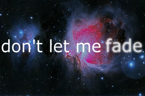 dont, dont let me fade, dontletmeface, fade, galaxy, let, space, stars