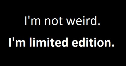 limited edition, not, weird