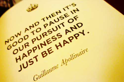 guillaume apollinaire, happy, keep calm and carry on, pause, pursuit of happiness