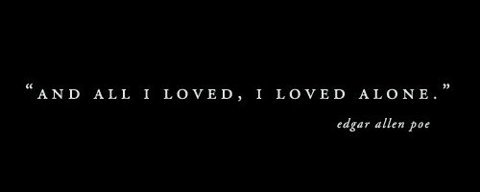 and all i loved, edgar allan poe, i loved alone, love, quote, text