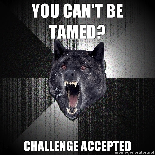 cant be tamed, challenge accepted, haha, hum, lol